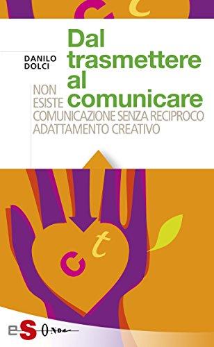 Dal trasmettere al comunicare: Non esiste comunicazione senza reciproco adattamento creativo