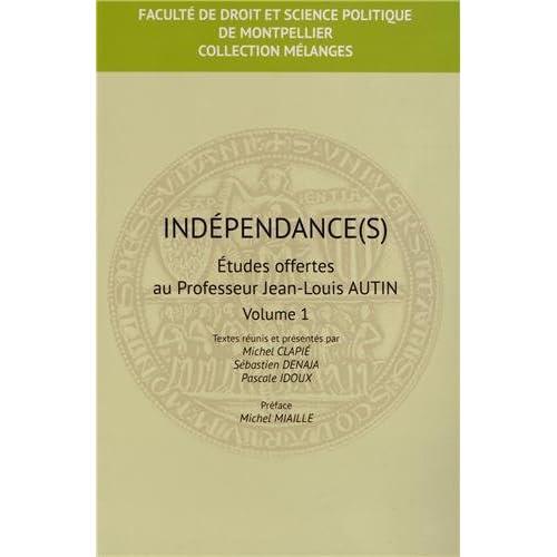 Indépendance(s) : Etudes offertes au Professeur Jean-Louis Autin, 2 volumes