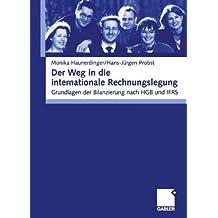 Der Weg in die internationale Rechnungslegung: Grundlagen der Bilanzierung nach HGB und IFRS (German Edition)