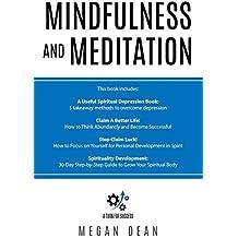 Mindfulness and Meditation: 4 manuscripts - A useful Spiritual Depression Book, Claim a Better Life, Stop Claim Luck, Spirituality Development