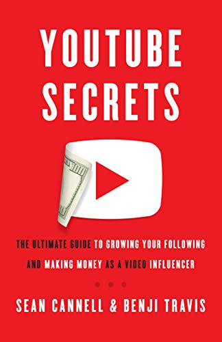 YouTube Secrets: The Ultimate Guide to Growing Your Following and Making Money as a Video