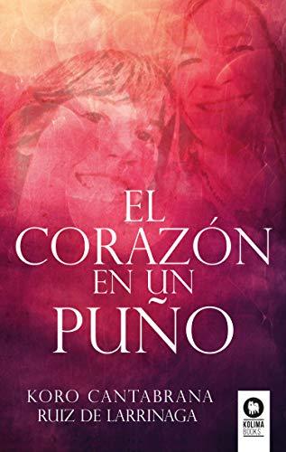 El corazón en un puño por Koro Cantabrana Ruiz de Larrínaga