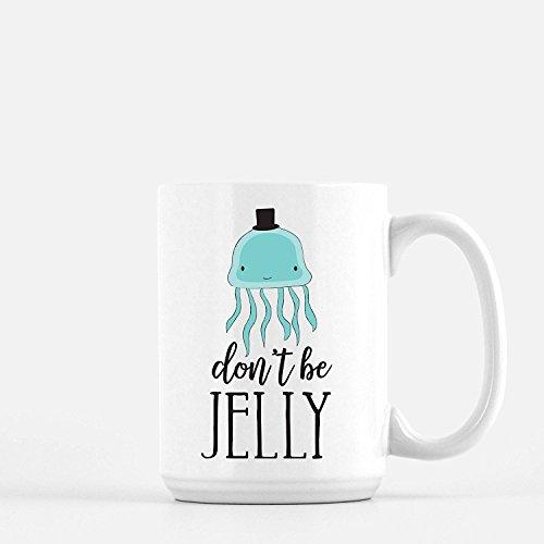 Coffee Mug, Jellyfish Mug, Punny Mug, Pun, Jelly Fish, Funny Coffee Mug, Punny Coffee Mug, Nautical Mug, Don't be Jelly, Punny Coffee Mug, MUG 11oz -