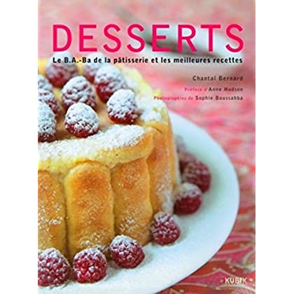 Desserts : Le B.A.-B.A. de la pâtisserie et les meilleurs recettes