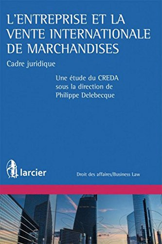 L'entreprise et la vente internationale de marchandises: Cadre juridique par Philippe Delebecque
