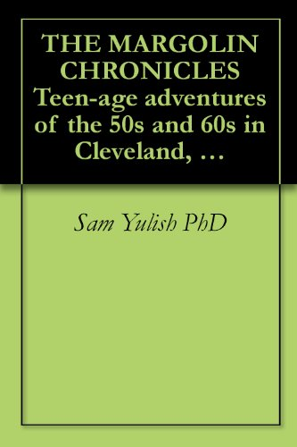 THE MARGOLIN CHRONICLES Teen-age adventures of the 50s and 60s in Cleveland, Ohio (English Edition)