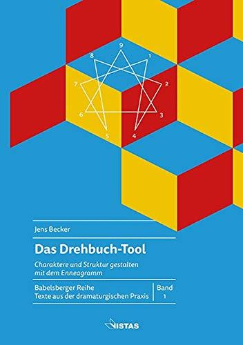 Das Drehbuch-Tool: Charaktere und Struktur gestalten mit dem Enneagramm (Babelsberger Reihe / Texte zur dramturgischen Praxis)