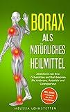Borax als natürliches Heilmittel: Aktivieren Sie ihre Zirbeldrüse und bekämpfen Sie Arthrose, Arthritis und Osteoporose. Inkl. BONUS: Aktivieren Sie Ihre ... (Gesünder leben, Wohlbefinden steigern 4)