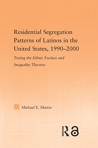 Residential Segregation Patterns of Latinos in the United States, 1990–2000 (Latino Communities: Emerging Voices - Political, Social, Cultural and Legal Issues) (English Edition) por Michael E Martin
