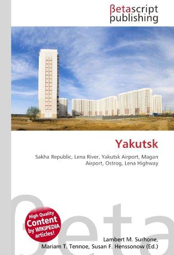Yakutsk: Sakha Republic, Lena River, Yakutsk Airport, Magan Airport, Ostrog, Lena Highway