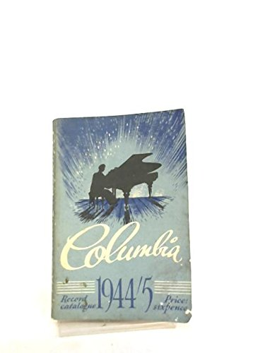 Alphabetical Catalogue of Columbia Records. Including All Records Issued up to 30th June 1944.