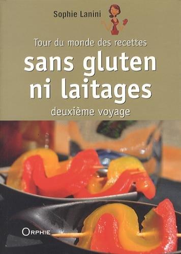 Tour du monde des recettes sans gluten ni laitages : Deuxième voyage par Sophie Lanini
