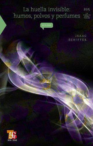 La huella invisible. Humos, pólvos y perfumes (La Ciencia Para Todos) por Isaac Schifter