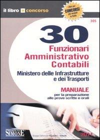 Trenta funzionari amministrativo contabili. Ministero delle infrastrutture e dei trasporti. Manuale per la preparazione alle prove scritte e orali