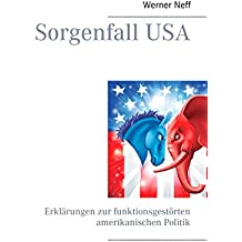 Sorgenfall USA: Erklärungen zur funktionsgestörten amerikanischen Politik