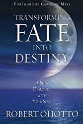 Transforming Fate Into Destiny: A New Dialogue with Your Soul by Robert Ohotto (2008-03-01)