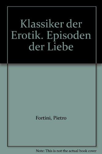 Episoden der Liebe: Klassiker der Erotik