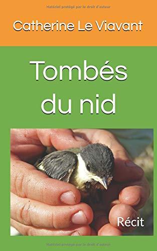 Tombés du nid: Récit par Catherine Le Viavant