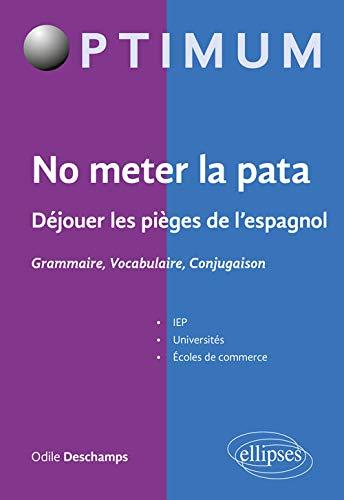 No meter la pata - Déjouer les pièges de lespagnol - Grammaire, Vocabulaire, Conjugaison