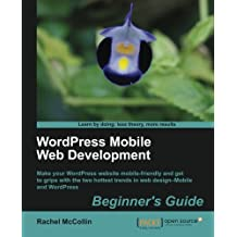 WordPress Mobile Web Development: Beginner's Guide by Rachel McCollin (2012-08-24)