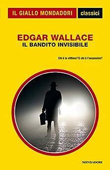Il bandito invisibile (Il Giallo Mondadori) di [Wallace, Edgar]