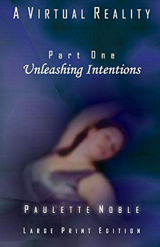 Unleashing Intentions: Volume 1 (A Virtual Reality)