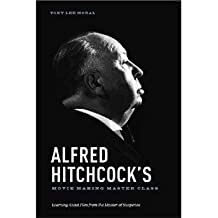 [(Alfred Hitchcock's Movie Making Master Class: Learning About Film from the Master of Suspense)] [Author: Tony Lee Moral] published on (May, 2013)