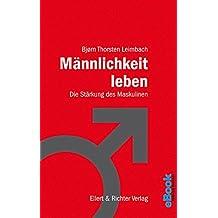 Männlichkeit leben: Die Stärkung des Maskulinen (German Edition)