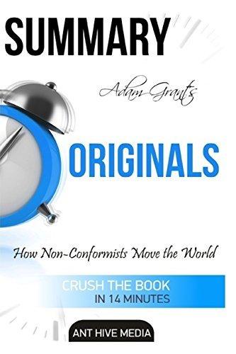 Adam Grant's Originals: How Non-Conformists Move the World Summary by Ant Hive Media (2016-04-09)