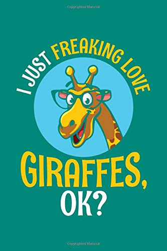 I Just Freaking Love Giraffes Ok: Giraffe Notebook Giraffes Journal Animals Lovers Birthday Present Gift