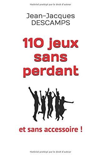 110 jeux sans perdant: et sans accessoire. par Jean-Jacques DESCAMPS