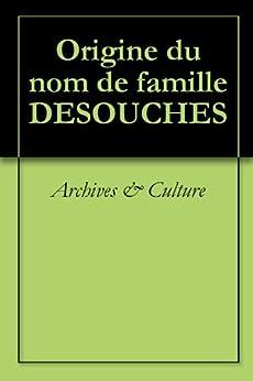 Origine du nom de famille DESOUCHES (Oeuvres courtes) de [Archives & Culture]