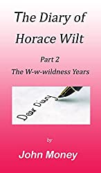The Diary of Horace Wilt: Part 2 - The W-w-wilderness Years