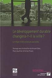 Le développement durable changera-t-il la ville ? : Le regard des sciences sociales