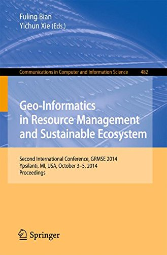 eBooks Best Sellers Free Download Geo-Informatics in Resource Management and Sustainable Ecosystem: International Conference, GRMSE 2014, Ypsilanti, USA, October 3-5, 2014, Proceedings in Computer and Information Science