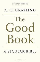 The Good Book: A Secular Bible by A. C. Grayling (2013-03-14)