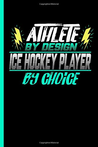 Athlete By Design Ice Hockey Player By Choice: Notebook & Journal Or Diary For Ice Hockey Lovers - Take Your Notes Or Gift It To Buddies, Lined Paper Dates (120 Pages, 6x9