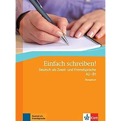 Einfach schreiben ! : Deutsch als Zweit- und Fremdsprache A2- B1