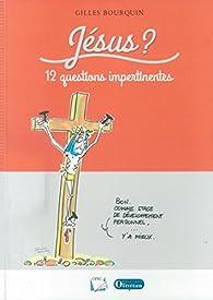 Jesus 12 Questions Impertinentes par Gilles Bourquin