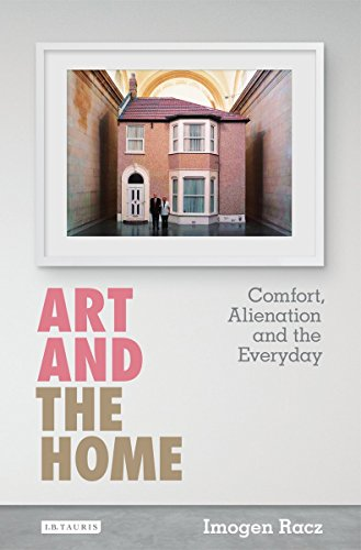 Art and the Home: Comfort, Alienation and the Everyday