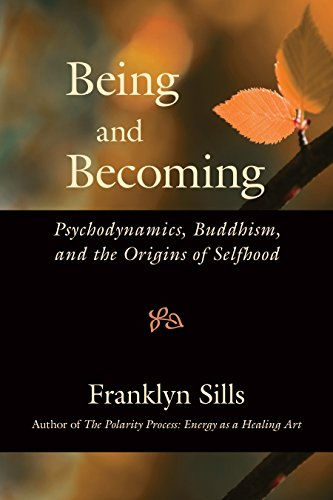Being and Becoming: Psychodynamics, Buddhism, and the Origins of Selfhood por Franklyn Sills