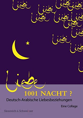 1001 Nacht? Deutsch-Arabische Liebesbeziehungen: Eine Collage (Orientalia) (Eine Islamische Ehe)