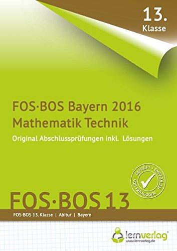 Abschlussprüfung Mathematik Technik FOS-BOS 13 Bayern 2016 (Abschlussprüfung / FOS-BOS)