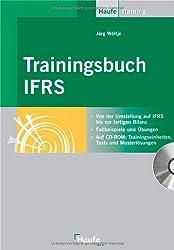 Trainingsbuch IFRS: Von der Umstellung auf IFRS bis zur fertigen Bilanz.