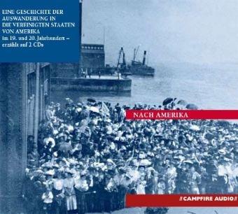 Nach Amerika. Eine Geschichte der Auswanderung in die Vereinigten Staaten von Amerika im 19. und 20. Jahrhundert, 2 Audio CDs