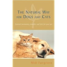 The Natural Way For Dogs And Cats: Natural treatments, remedies and diet for your pet