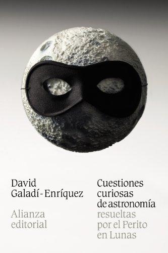 Cuestiones curiosas de astronomía resueltas por el Perito en Lunas (El Libro De Bolsillo - Ciencias) por David Galadí-Enríquez