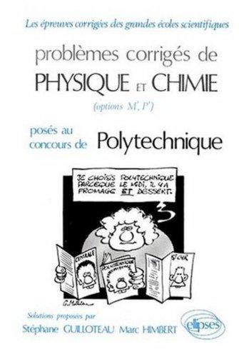 Problèmes corrigés de physique et chimie posés au concours de polytechnique (1974-1981), option M', P'