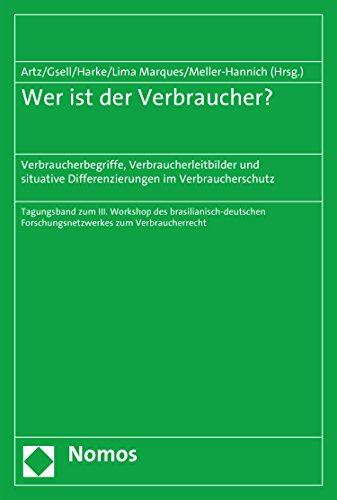 Wer ist der Verbraucher?: Verbraucherbegriffe, Verbraucherleitbilder und situative Differenzierungen im Verbraucherschutz (German Edition)