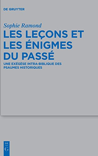 les-leons-et-les-nigmes-du-pass-the-lessons-and-enigmas-of-the-past-une-exgse-intra-biblique-des-psaumes-historiques-an-intra-biblical-exegesis-of-the-historical-psalms